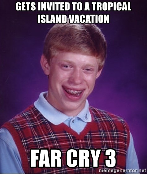 Bad Luck Brian - Gets invited to a tropical island vacation far cry 3