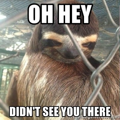 Creepy Sloth Rape - Oh hey  Didn't see you there