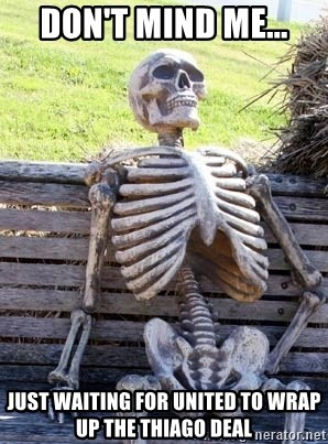 Waiting Skeleton - Don't mind me... Just waiting for United to wrap up the Thiago deal