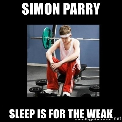 Annoying Gym Newbie - Simon Parry sleep is for the weak