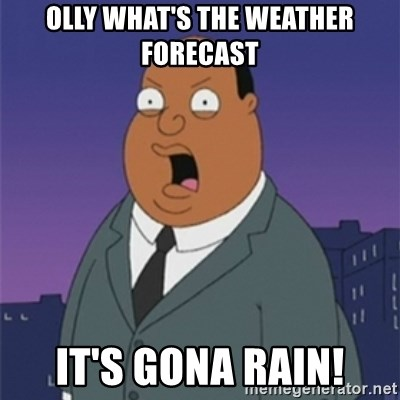 ollie williams - OLLY WHAT'S THE WEATHER FORECAST IT'S GONA RAIN!