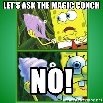 All Hail The Magic Conch - LET'S ASK THE MAGIC CONCH NO!