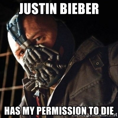 Only then you have my permission to die - Justin Bieber Has my permission to die