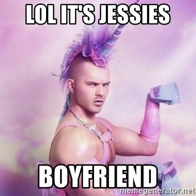Unicorn man  - LOL IT'S JESSIES BOYFRIEND