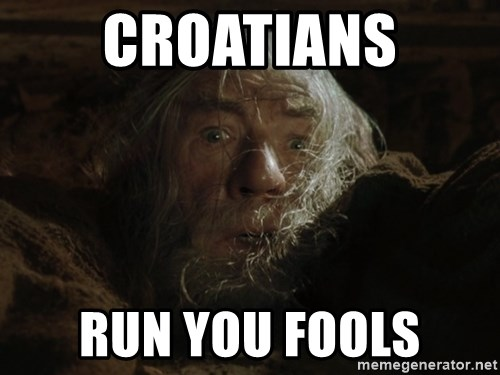 gandalf run you fools closeup - croatians run you fools