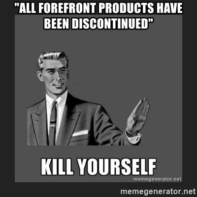 """kill yourself guy - """"ALL FOREFRONT PRODUCTS HAVE BEEN DISCONTINUED"""""""