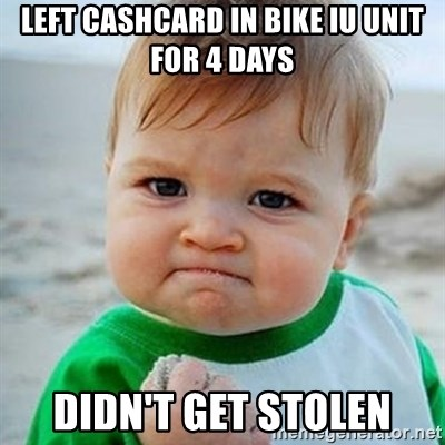 Victory Baby - Left cashcard in bike iu unit for 4 days didn't get stolen
