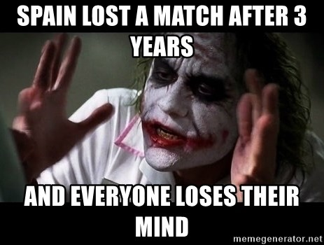 joker mind loss - SPAIN LOST a match after 3 years  and everyone loses their mind