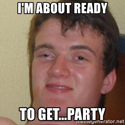 really high guy - I'm about ready To get...party