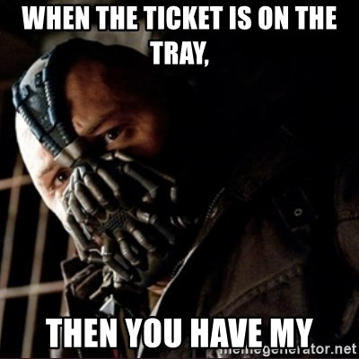 Bane Permission to Die - When the ticket is on the tray, Then you have my