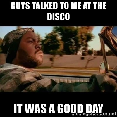 Ice Cube- Today was a Good day - GUYS TALKED TO ME AT THE DISCO IT WAS A GOOD DAY