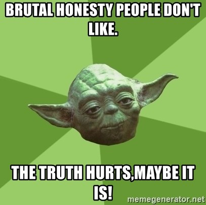 Advice Yoda Gives - Brutal honesty people don't like. the truth hurts,maybe it is!