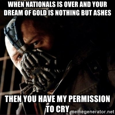 Bane Permission to Die - When nationals is over and your dream of gold is nothing but ashes then you have my permission to cry