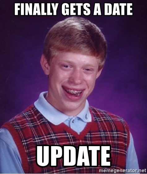 Bad Luck Brian - FINALLY GETS A DATE UPDATE