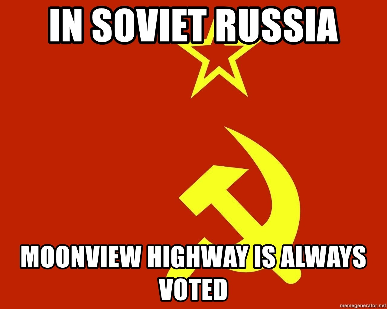 In Soviet Russia - in soviet russia moonview highway is always voted