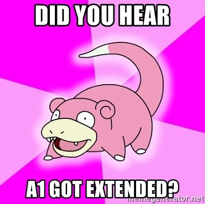 Slowpoke - Did you hear a1 got extended?