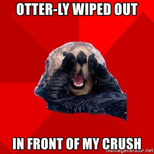 Otter Failure - otter-ly wiped out in front of my crush