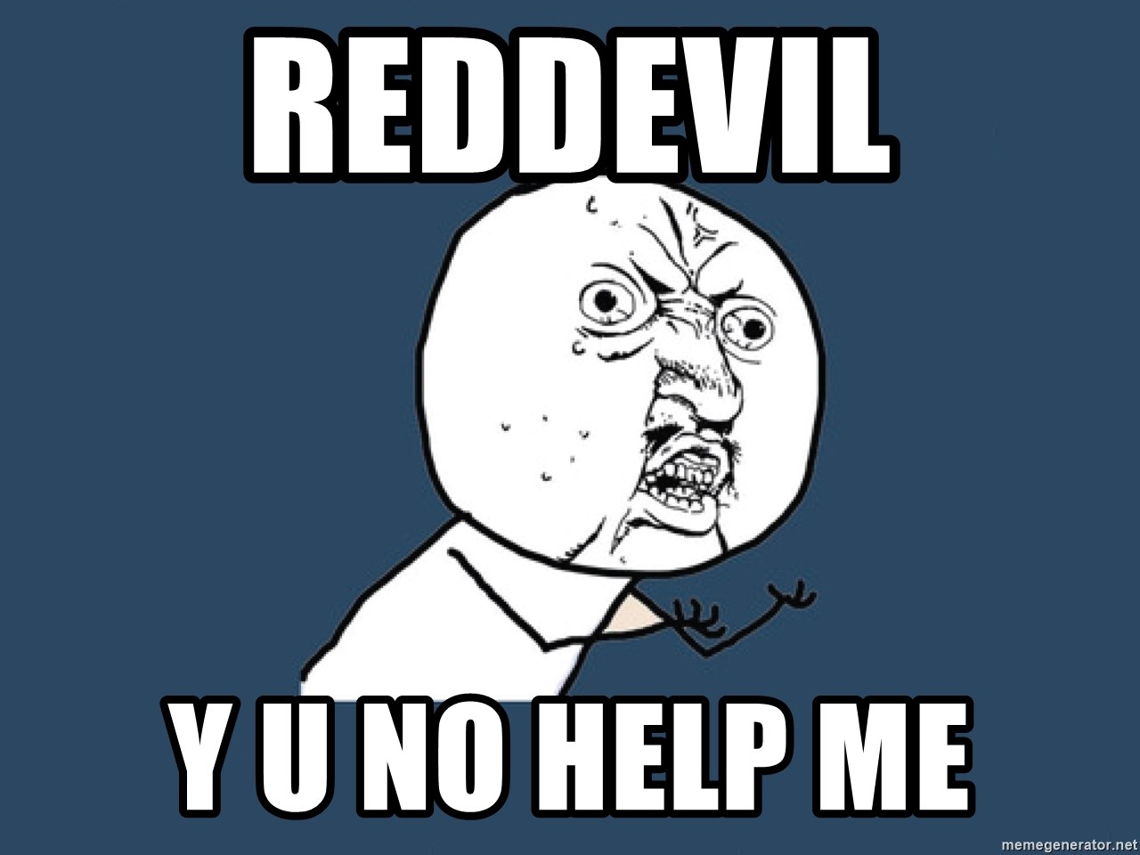 Y U No - Reddevil y u no help me
