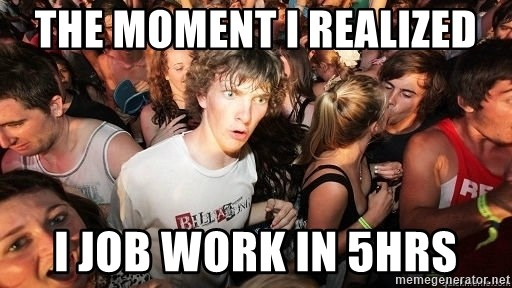 Sudden Realization Ralph - The moment I realized I job work in 5hrs