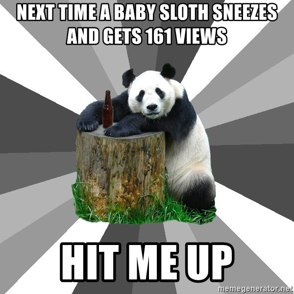 Pickup Line Panda - Next time a baby sloth sneezes and gets 161 views Hit me up