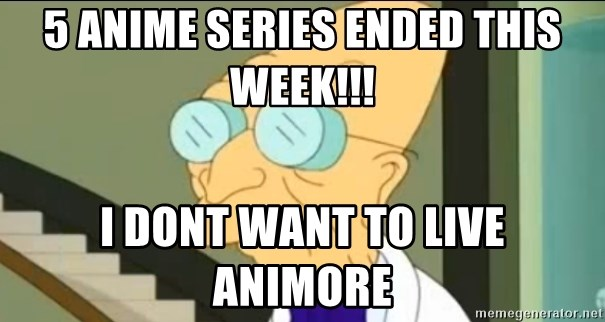I Don't Want to Live in this Planet Anymore - 5 Anime Series Ended This week!!! I Dont want to live animore