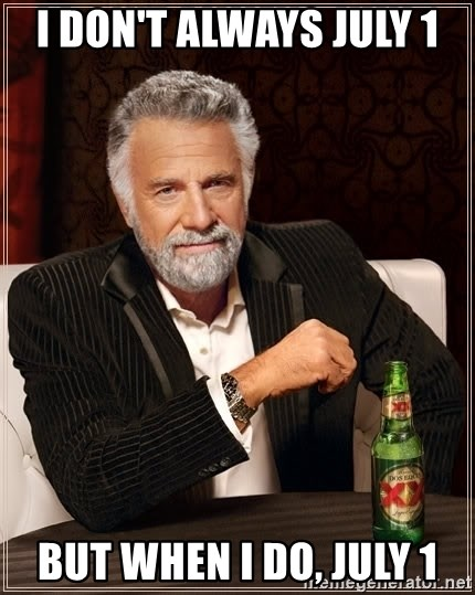The Most Interesting Man In The World - I don't always July 1 but when I do, July 1