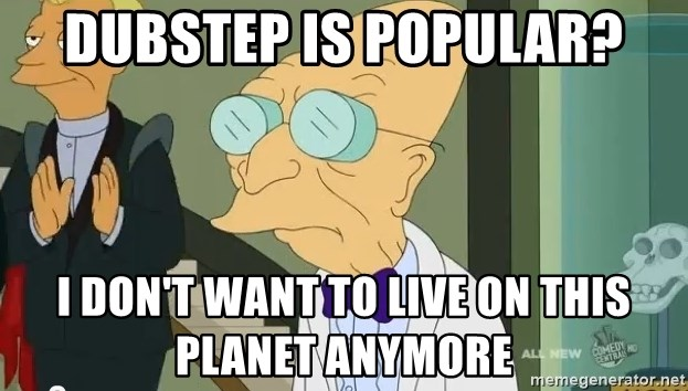 dr farnsworth - dubstep is popular? i don't want to live on this planet anymore