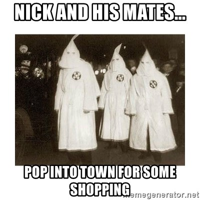 kkk - NICK AND HIS MATES... POP INTO TOWN FOR SOME SHOPPING
