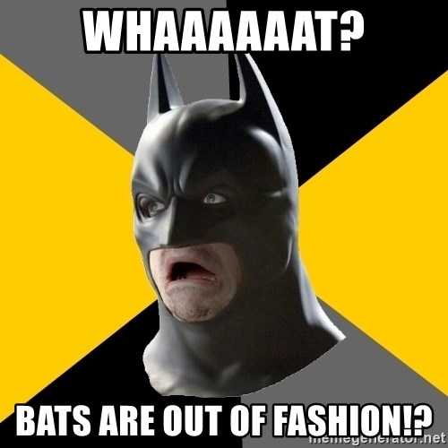 Bad Factman - WHAAAAAAT? BATS ARE OUT OF FASHION!?