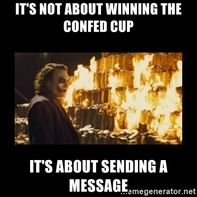 Joker's Message - It's not about winning the confed cup It's about sending a message