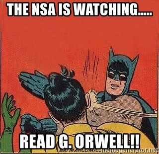 batman slap robin - The Nsa is watching..... Read G. Orwell!!