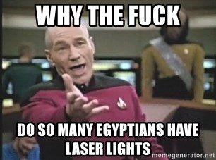 Picard Wtf - Why the fuck Do so many Egyptians have laser lights
