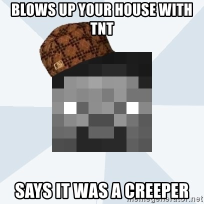 Scumbag Steve (MCF) - blows up your house with tnt says it was a creeper