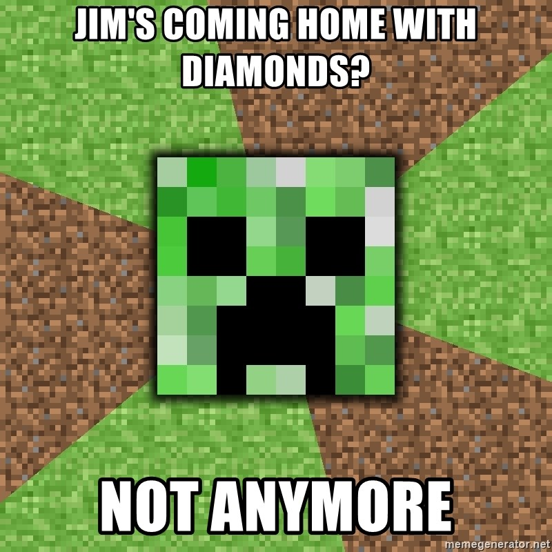 Minecraft Creeper - Jim's coming home with diamonds? Not anymore