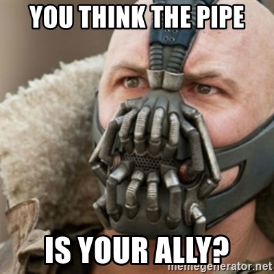 Bane - you think the pipe is your ally?
