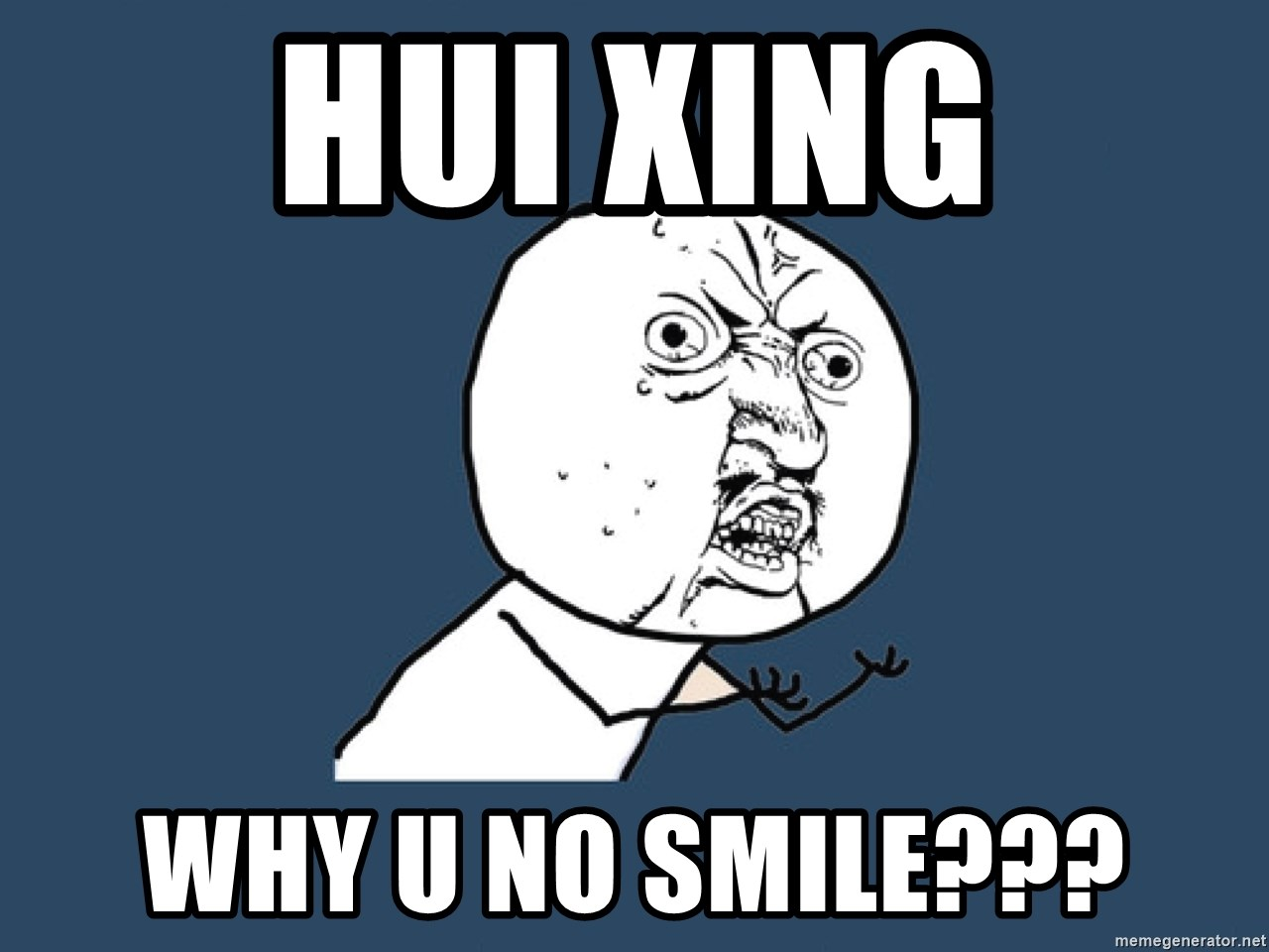 Y U No - hui xing why u no smile???