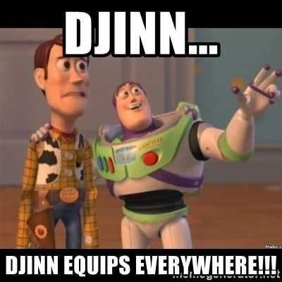 Buzz lightyear meme fixd - Djinn... Djinn Equips EVERYWHERE!!!