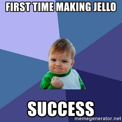 Success Kid - FIRST TIME MAKING JELLO SUCCESS