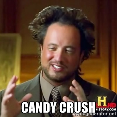 ancient alien guy -  CANDY CRUSH
