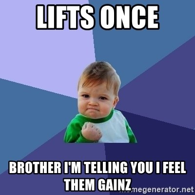 Success Kid - lifts once  brother I'm telling you I feel them gainz