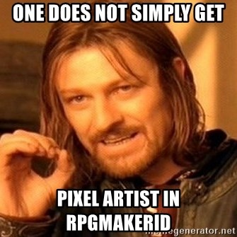 One Does Not Simply - one does not simply get pixel artist in rpgmakerid