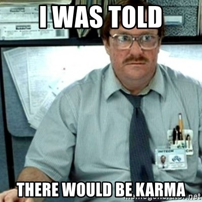 Milton Office Space - I was told There would be karma