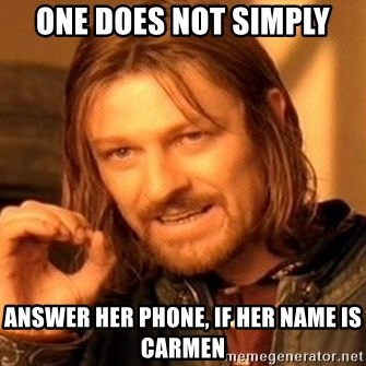One Does Not Simply - One does not simply answer her phone, if her name is carmen