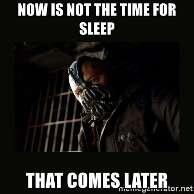 Bane Dark Knight - Now is not the time for sleep That comes later