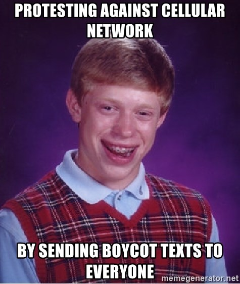 Bad Luck Brian - protesting against cellular network by sending boycot texts to everyone