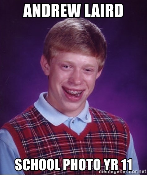 Bad Luck Brian - andrew laird  school photo yr 11