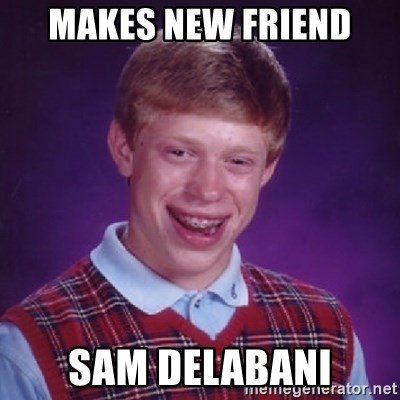 Bad Luck Brian - MAKES NEW FRIEND SAM DELABANI