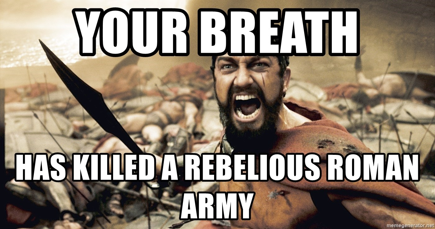 Esparta - your breath  has killed a rebelious roman army