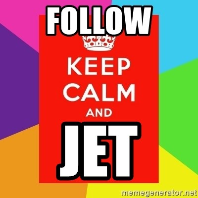 Keep calm and - FOLLOW  JET