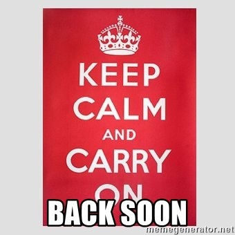 Keep Calm -  back soon